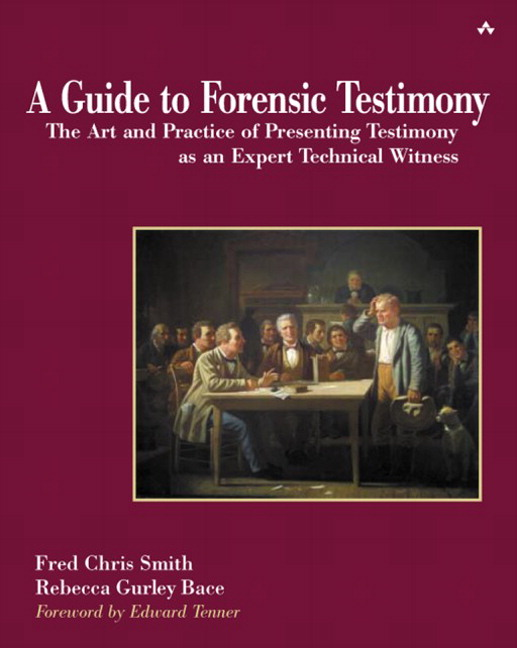 Guide to Forensic Testimony, A: The Art and Practice of Presenting Testimony As An Expert Technical Witness