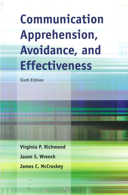 Communication Apprehension, Avoidance, and Effectiveness, 6th Edition