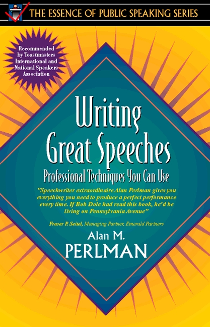 Writing Great Speeches: Professional Techniques You Can Use (Part of the Essence of Public Speaking Series)