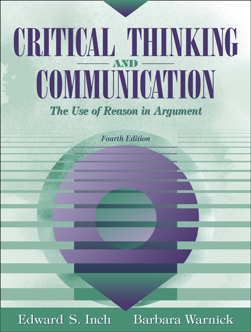 inch warnick critical thinking and communication Critical thinking and communication: the use of reason in argument (6th edition) by warnick, barbara h, inch, edward s and a great selection of similar used, new.