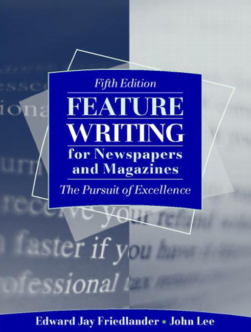 Feature Writing For Newspapers And Magazines The Pursuit Of Excellence 5th Edition