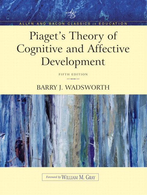 Piaget's Theory of Cognitive and Affective Development: Foundations of Constructivism (Allyn & Bacon Classics Edition), 5th Edition