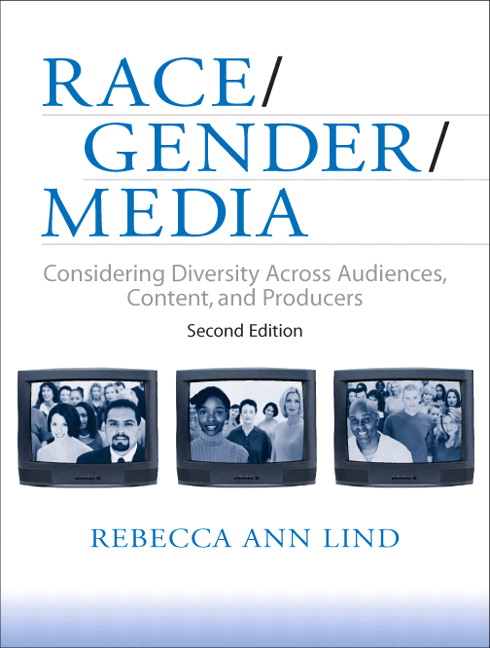 Race/Gender/Media: Considering Diversity Across Audiences, Content, and Producers, 2nd Edition