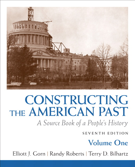 Constructing the American Past: A Source Book of a People's History, Volume 1, 7th Edition