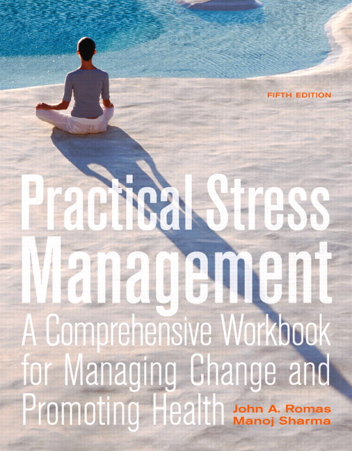 Practical Stress Management: A Comprehensive Workbook for Managing Change and Promoting Health, 5th Edition