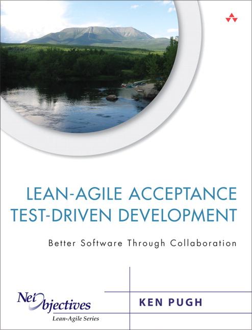 Lean-Agile Acceptance Test-Driven Development: Better Software Through Collaboration