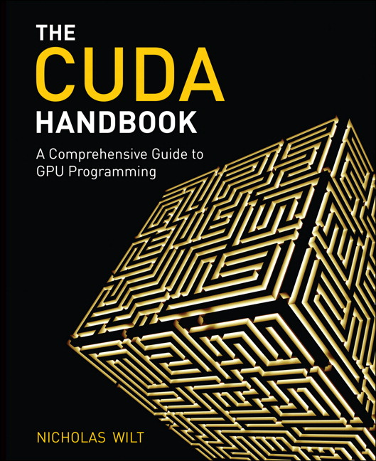 CUDA Handbook: A Comprehensive Guide to GPU Programming, The