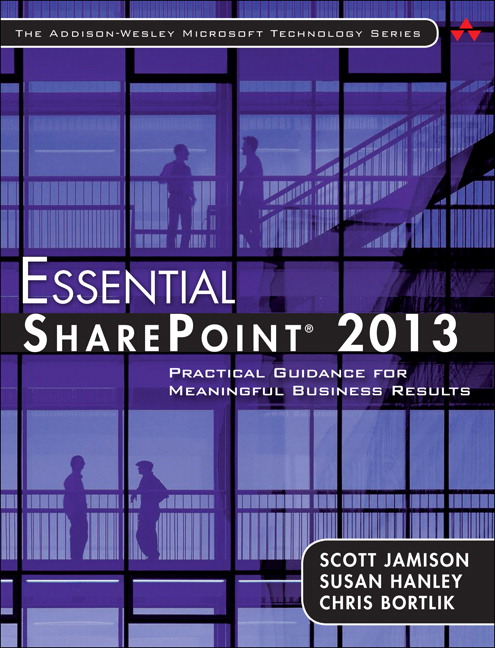 Essential SharePoint® 2013: Practical Guidance for Meaningful Business Results, 3rd Edition