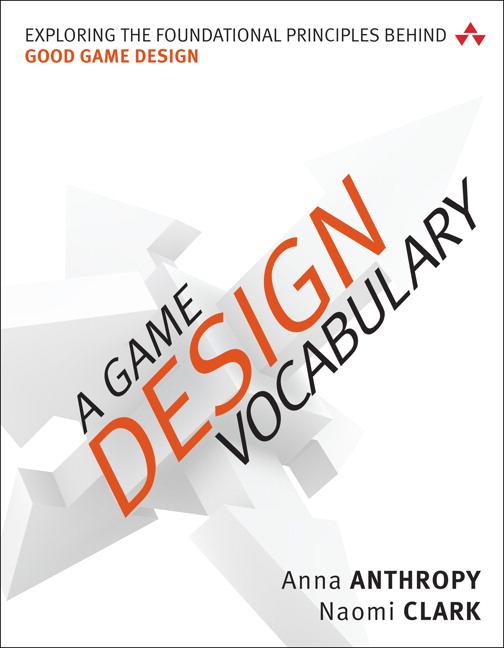Game Design Vocabulary, A: Exploring the Foundational Principles Behind Good Game Design