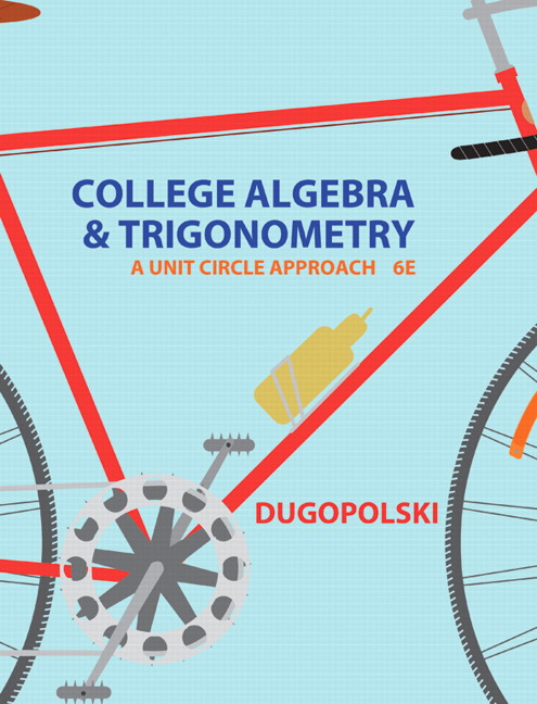 College Algebra and Trigonometry: A Unit Circle Approach, 6th Edition