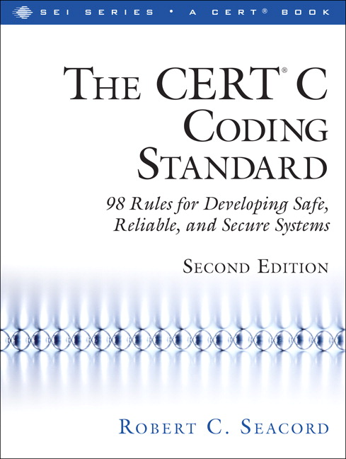 CERT® C Coding Standard, Second Edition, The: 98 Rules for Developing Safe, Reliable, and Secure Systems, 2nd Edition
