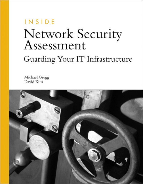 Gregg & Kim, Inside Network Security Assessment: Guarding Your IT ...