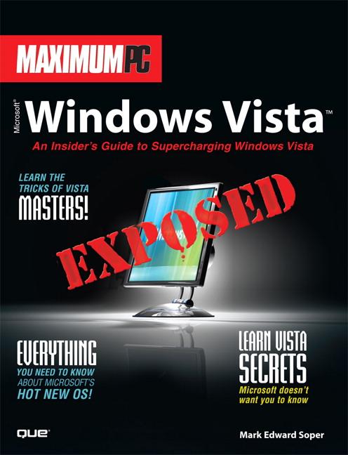Maximum PC Microsoft Windows Vista Exposed: An Insider's Guide to Supercharging Windows Vista