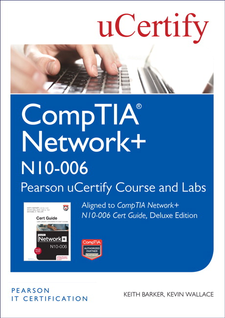 CompTIA Network+ N10-006 Pearson uCertify Course and Labs