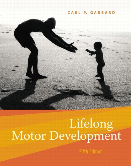 Lifelong Motor Development, 5th Edition. Gabbard