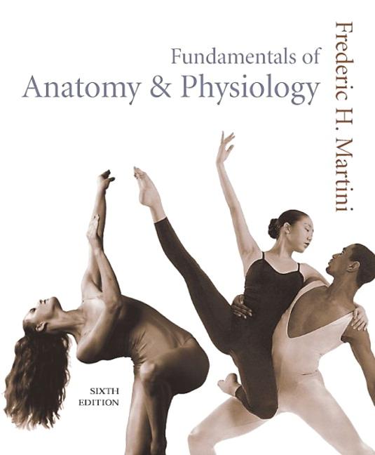 Martini, Fundamentals of Anatomy & Physiology, 7th Edition | Pearson