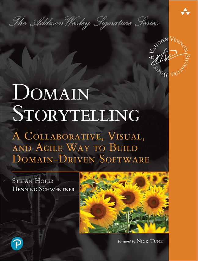 Hofer-Domain Storytelling: A Collaborative, Visual, and Agile Way to Build Domain-Driven Software, 1e