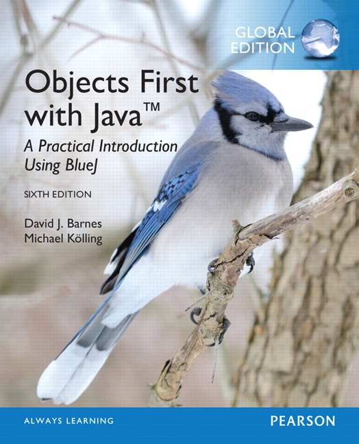 Objects First with Java: A Practical Introduction Using BlueJ, Global Edition, 6th Edition