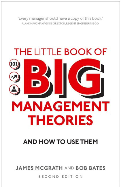 The Little Book of Big Management Theories: ... and how to use them, 2nd Edition