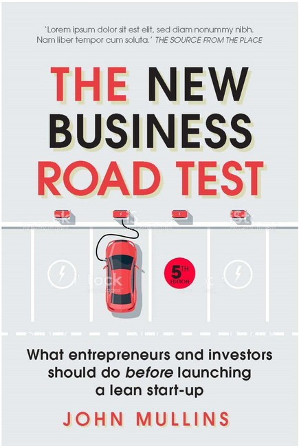 The New Business Road Test: What entrepreneurs and investors should do before launching a lean start-up, 5th Edition