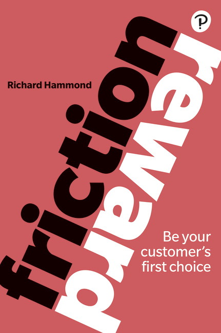 Friction/Reward: Be your customer�s first choice