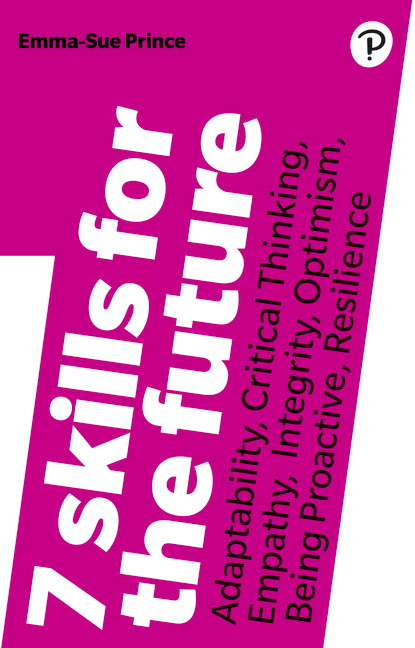 7 Skills for the Future: Adaptability, Critical Thinking, Empathy, Integrity, Optimism, Being Proactive, Resilience, 2nd Edition