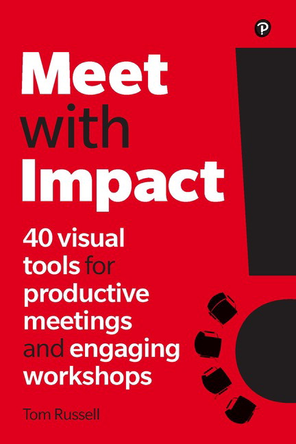 Meet with Impact: 40 visual tools for productive meetings and engaging workshops