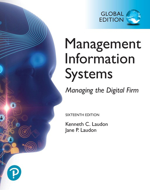Management Information Systems: Managing the Digital Firm, Global Edition, 16th Edition
