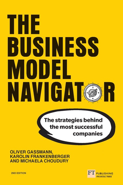 The Business Model Navigator: 55 Models That Will Revolutionise Your Business, 2nd Edition