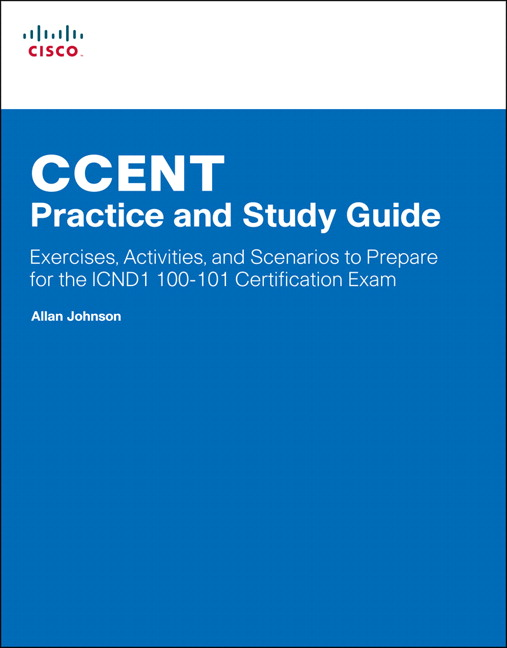 CCENT Practice and Study Guide: Exercises, Activities and Scenarios to Prepare for the ICND1 100-101 Certification Exam
