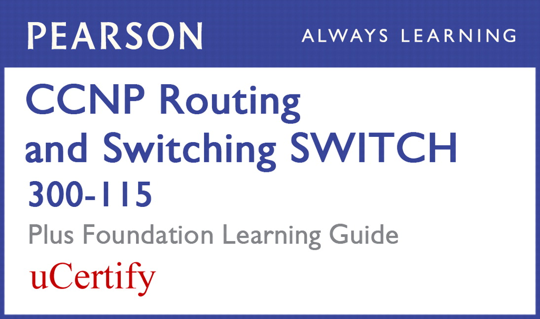 CCNP Routing and Switching SWITCH 300-115 Pearson uCertify Course and Foundation Learning Guide Bundle